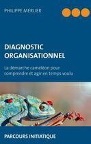 Couverture du livre « Diagnostic organisationnel ; la démarche caméléon pour comprendre et agir en temps voulu » de Philippe Merlier aux éditions Books On Demand