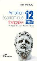 Couverture du livre « Ambition économique francaise ; les 12 travaux d'Hercule » de Max Moreau aux éditions Harmattan