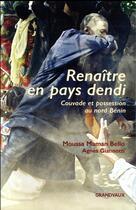 Couverture du livre « Renaître en pays dendi ; couvade et possession au nord Bénin » de Agnes Giannotti et Moussa Maman Bello aux éditions Grandvaux