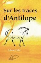 Couverture du livre « Sur les traces d'Antilope » de Albane Gelle et Martine Bourre aux éditions La Nage De L'ourse