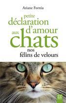 Couverture du livre « Petite déclaration d'amour aux chats ; nos félins de velours » de Ariane Fornia aux éditions Suzac