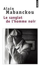 Couverture du livre « Le sanglot de l'homme noir » de Alain Mabanckou aux éditions Points