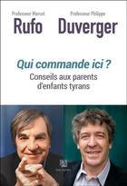 Couverture du livre « Qui commande ici ? conseils aux parents d'enfants tyrans » de Philippe Duverger et Marcel Rufo aux éditions Anne Carriere
