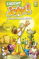 Couverture du livre « L'agent Jean ! T.7 ; l'ultime symbole absolu » de Alex A. aux éditions Presses Aventure