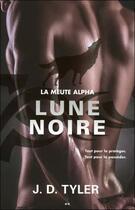 Couverture du livre « La meute Alpha t.3 ; lune noire » de J. D. Tyler aux éditions Ada