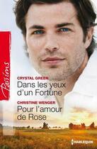 Couverture du livre « Dans les yeux d'un Fortune ; pour l'amour de Rose » de Crystal Green et Christine Wenger aux éditions Harlequin
