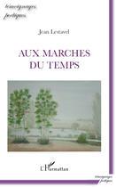 Couverture du livre « Aux marches du temps » de Jean Lestavel aux éditions L'harmattan