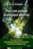 Couverture du livre « Pour une pensée écologique positive » de Patrick Scheyder aux éditions Belin