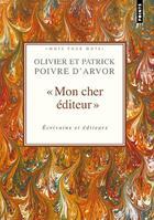 Couverture du livre « Mon cher éditeur ; écrivains et éditeurs » de Olivier Poivre D'Arvor et Patrick Poivre D'Arvor aux éditions Points