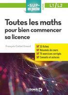 Couverture du livre « Toutes Les Maths Pour Bien Commencer Sa Licence » de Cottet-Emard Francoi aux éditions De Boeck Superieur