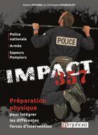 Couverture du livre « Impact 357 ; préparation physique pour intégrer les différentes forces d'intervention (police nationale, armée, sapeurs pompiers) » de Robert Paturel et Christophe Pourcelot aux éditions Amphora