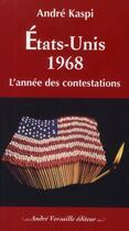 Couverture du livre « Etats-Unis 1968 ; l'année des contestations » de Andre Kaspi aux éditions Andre Versaille