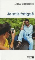 Couverture du livre « Je suis fatigué » de Dany Laferriere aux éditions Typo