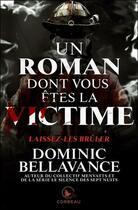 Couverture du livre « Laissez-les brûler ; un roman dont vous êtes la victime » de Dominic Bellavance aux éditions Ada