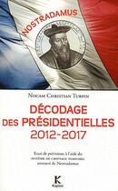 Couverture du livre « Décodage des présidentielles 2012-2017 ; essai de prévisions à l'aide du système de cryptage temporel retrouvé de Nostradamus » de Nocam aux éditions Kapsos