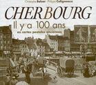 Couverture du livre « Cherbourg ; il y a 100 ans ; en cartes postales anciennes » de Christophe Belser et Philippe Coligneaux aux éditions Patrimoines & Medias