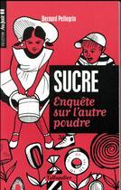 Couverture du livre « Le sucre ; enquête sur l'autre poudre » de Bernard Pellegrin aux éditions Tallandier