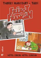 Couverture du livre « Frérot Frangin ; hôtel Zinzin, hôtel Zonzon » de Thierry Maricourt et Jacques Tardi aux éditions Le Calicot