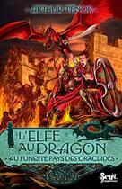 Couverture du livre « L'elfe au dragon t.4 ; au funeste pays des Oraclidès » de Arthur Tenor aux éditions Seuil Jeunesse