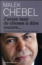 Couverture du livre « J'avais tant de choses à dire encore... entretiens avec Fawzia Zouari » de Malek Chebel et Fawzia Zouari aux éditions Desclee De Brouwer