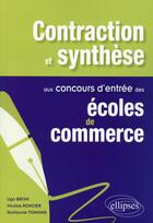Couverture du livre « Contaction et synthèse aux concours d'entrée des écoles de commerce » de Guillaume Tonning et Ugo Batini et Nicolas Roncier aux éditions Ellipses Marketing