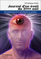 Couverture du livre « Journal d'un éveil du troisième oeil ; 90 expériences d'un autodidacte du spirituel » de Allain Christophe aux éditions Interkeltia
