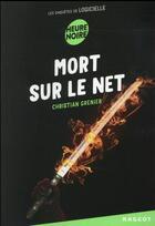Couverture du livre « Les enquêtes de Logicielle ; mort sur le net » de Christian Grenier aux éditions Rageot