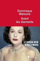 Couverture du livre « Avant les diamants » de Dominique Maisons aux éditions La Martiniere