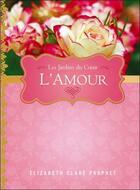 Couverture du livre « L'amour ; les jardins du coeur » de Elizabeth Clare Prophet aux éditions Octave