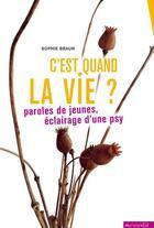 Couverture du livre « C'est quand la vie? pour ceux qui cherchent leur place » de Sophie Braun aux éditions Mauconduit