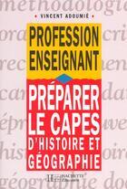 Couverture du livre « Preparer Le Capes D'Histoire Et Geographie » de Vincent Adoumie aux éditions Hachette Education