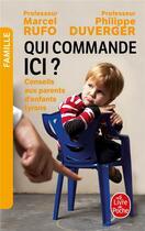 Couverture du livre « Qui commande ici ? ; conseils aux parents d'enfants tyrans » de Philippe Duverger et Marcel Rufo aux éditions Lgf