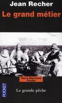 Couverture du livre « Le grand métier ; la grande pêche » de Jean Recher aux éditions Pocket