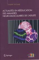 Couverture du livre « Actualites En Reeducation Des Maladies Neuro-Musculaires De L'Adulte » de Thoumie P aux éditions Springer