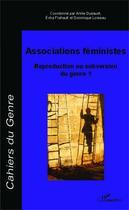 Couverture du livre « Associations féministes ; reproduction ou subversion du genre ? » de Erika Flahault aux éditions L'harmattan