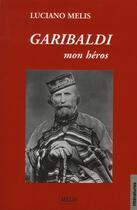 Couverture du livre « Garibaldi ; mon héros » de Luciano Melis aux éditions Melis