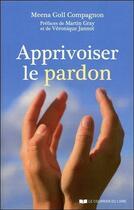 Couverture du livre « Apprivoiser le pardon » de Meena Goll Compagnon aux éditions Courrier Du Livre