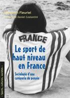 Couverture du livre « Le sport de haut niveau en France ; sociologie d'une catégorie de pensée » de Sebastien Fleuriel aux éditions Pu De Grenoble