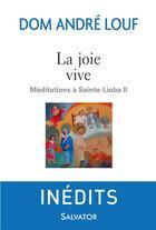 Couverture du livre « La joie vive ; méditations à Sainte-Lioba II » de Andre Louf aux éditions Salvator