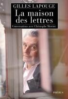 Couverture du livre « La maison des lettres ; conversations avec Christophe Mercier » de Gilles Lapouge aux éditions Phebus