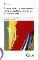 Couverture du livre « Innovation et développement dans les systèmes agricoles et alimentaires » de Frederic Goulet et Jean-Marc Touzard et Guy Faure et Yuna Chiffoleau et Ludovic Temple aux éditions Quae