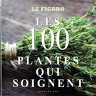 Couverture du livre « Guide Figaro ; les 100 plantes qui soignent » de Collectif Le Figaro aux éditions Societe Du Figaro