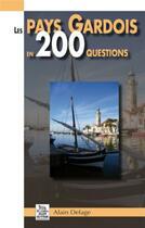 Couverture du livre « Les pays Gardois en 200 questions » de Alain Delage aux éditions Editions Sutton