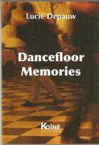 Couverture du livre « Dancefloor memories » de Lucie Depauw aux éditions Koine