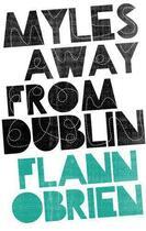 Couverture du livre « Myles away from Dublin » de Flann O'Brien aux éditions Lilliput Press Digital