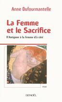 Couverture du livre « La femme et le sacrifice ; d'antigone à la femme d'à côté » de Anne Dufourmantelle aux éditions Denoel