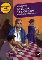 Couverture du livre « Le corps de mon père ; autobiographie de ma mère » de Michel Onfray aux éditions Hatier