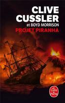 Couverture du livre « Projet Piranha » de Clive Cussler et Boyd Morrison aux éditions Lgf