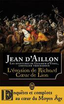 Couverture du livre « Les aventures de Guilhem d'Ussel, chevalier troubadour ; l'évasion de Richard Coeur de Lion » de Jean D' Aillon aux éditions J'ai Lu