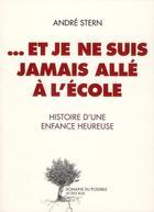 Couverture du livre « ... et je ne suis jamais allé à l'école ; histoire d'une enfance heureuse » de Andre Stern aux éditions Actes Sud